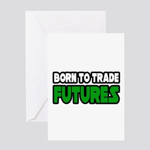 """Born To Trade Futures"" Greeting Card"