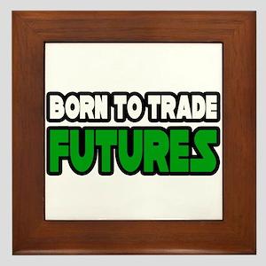 """Born To Trade Futures"" Framed Tile"