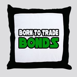 """Born To Trade Bonds"" Throw Pillow"