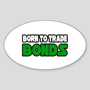 """Born To Trade Bonds"" Oval Sticker"