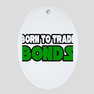"""""""Born To Trade Bonds"""" Oval Ornament"""