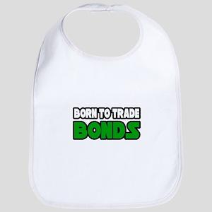 """Born To Trade Bonds"" Bib"