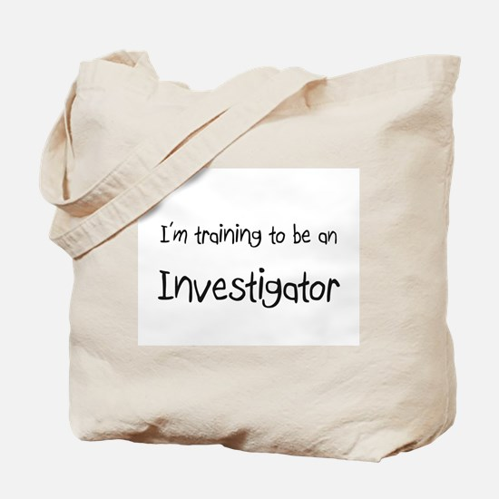 I'm Training To Be An Investigator Tote Bag