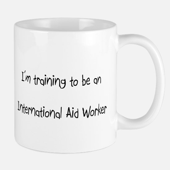 I'm Training To Be An International Aid Worker Mug
