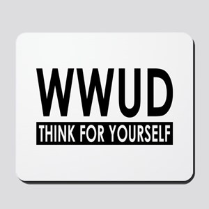 WWUD - Think For Yourself Mousepad