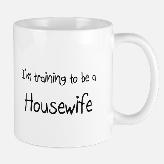 I'm training to be a Housewife Mug