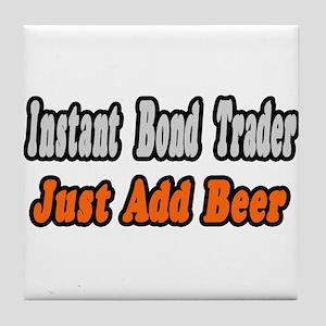"""""""Bond Trader...Add Beer"""" Tile Coaster"""