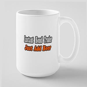 """""""Bond Trader...Add Beer"""" Large Mug"""
