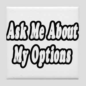 """""""Ask Me About My Options"""" Tile Coaster"""