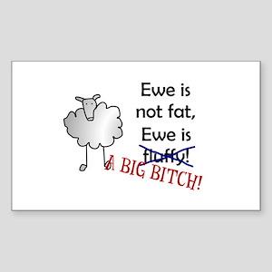 Ewe is not fat, Ewe is A BIG BITCH! Sticker (Recta