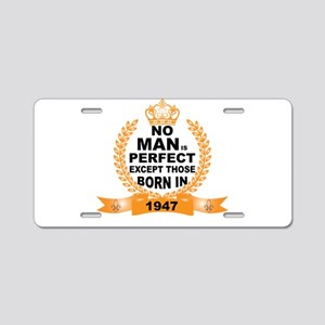 No Man is Perfect Except Those Born in 1947 Alumin
