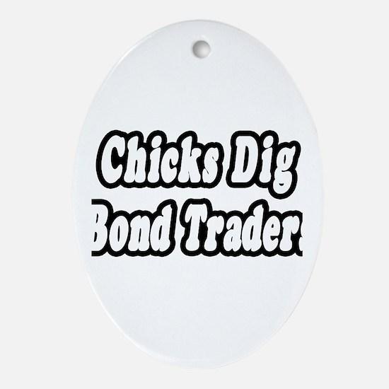 """Chicks Dig Bond Traders"" Oval Ornament"