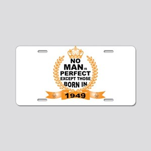 No Man is Perfect Except Those Born in 1949 Alumin