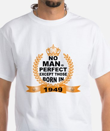 No Man is Perfect Except Those Born in 1949 T-Shir