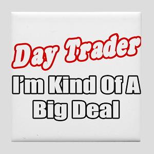"""""""Day Trader...Big Deal"""" Tile Coaster"""