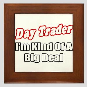 """""""Day Trader...Big Deal"""" Framed Tile"""