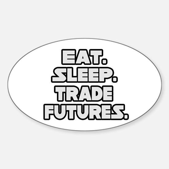 """Eat. Sleep. Trade Futures."" Oval Decal"
