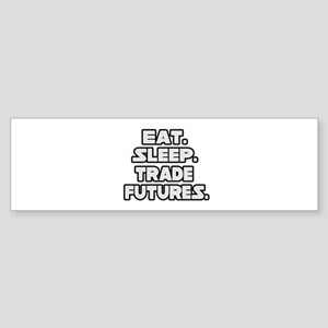 """Eat. Sleep. Trade Futures."" Bumper Sticker"