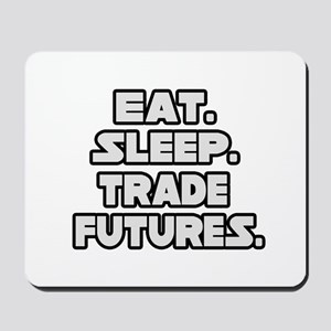 """Eat. Sleep. Trade Futures."" Mousepad"