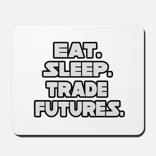 """""""Eat. Sleep. Trade Futures."""" Mousepad"""