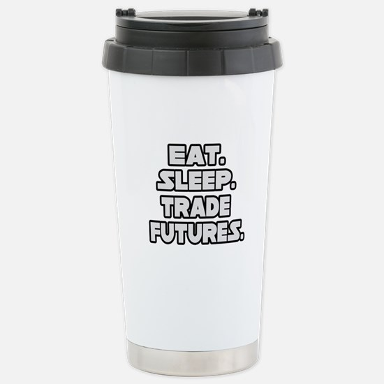 """Eat. Sleep. Trade Futures."" Stainless Steel Trave"