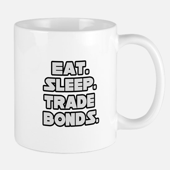 """Eat. Sleep. Trade Bonds."" Mug"