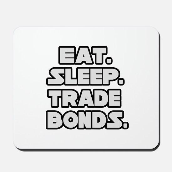 """""""Eat. Sleep. Trade Bonds."""" Mousepad"""