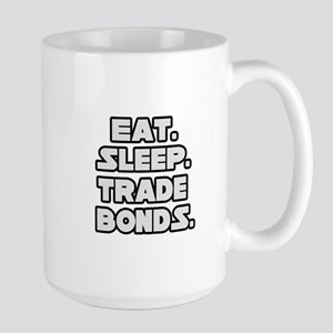 """Eat. Sleep. Trade Bonds."" Large Mug"