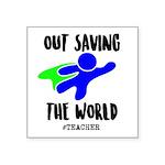 Out Saving The World (teachers) Sticker