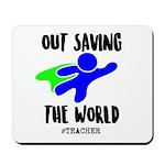 Out Saving The World (teachers) Mousepad