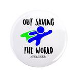 """Out Saving The World (teachers) 3.5"""" Button"""