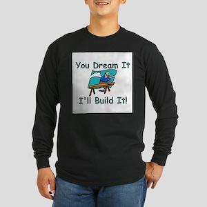 You Dream It, I Build It Long Sleeve T-Shirt