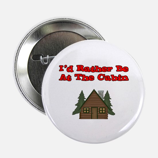 "I'd Rather Be At The Cabin 2.25"" Button"
