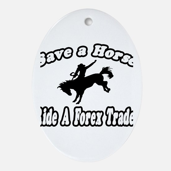 """""""...Ride a Forex Trader"""" Oval Ornament"""
