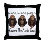 No Evil, No Fun Throw Pillow