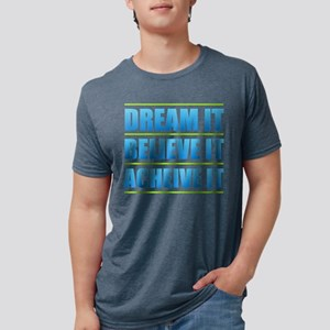 Dream It Believe it Acheive it T-Shirt
