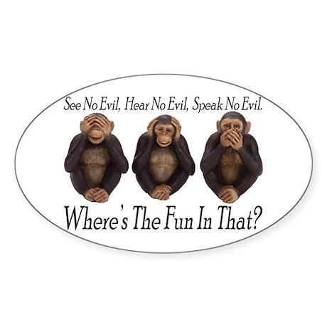 No Evil, No Fun Oval Sticker