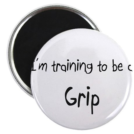 I'm training to be a Grip Magnet
