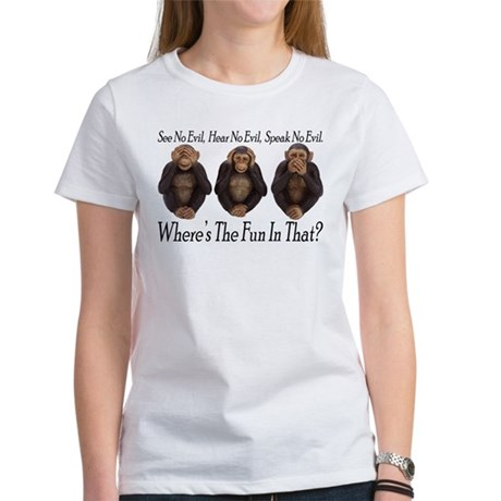 No Evil, No Fun Women's T-Shirt
