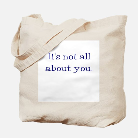 It's not all about you Tote Bag