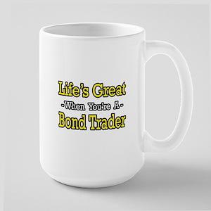 """Life's Great...Bond Trader"" Large Mug"