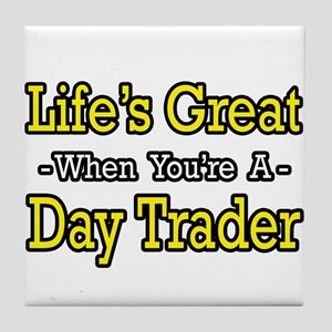 """""""Life's Great...Day Trader"""" Tile Coaster"""
