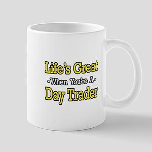 """""""Life's Great...Day Trader"""" Mug"""