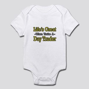 """Life's Great...Day Trader"" Infant Bodysuit"