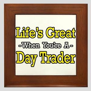 """""""Life's Great...Day Trader"""" Framed Tile"""