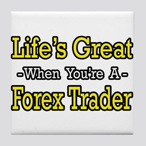 """""""Life's Great..Forex Trader"""" Tile Coaster"""
