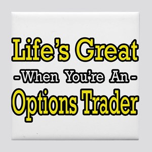 """""""Life's Great Options Trader"""" Tile Coaster"""
