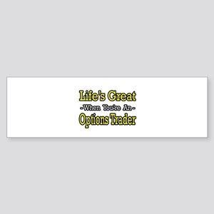 """Life's Great Options Trader"" Bumper Sticker"