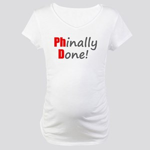 Phinally Done - PhD Gifts Maternity T-Shirt