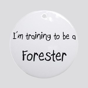 I'm training to be a Forester Ornament (Round)